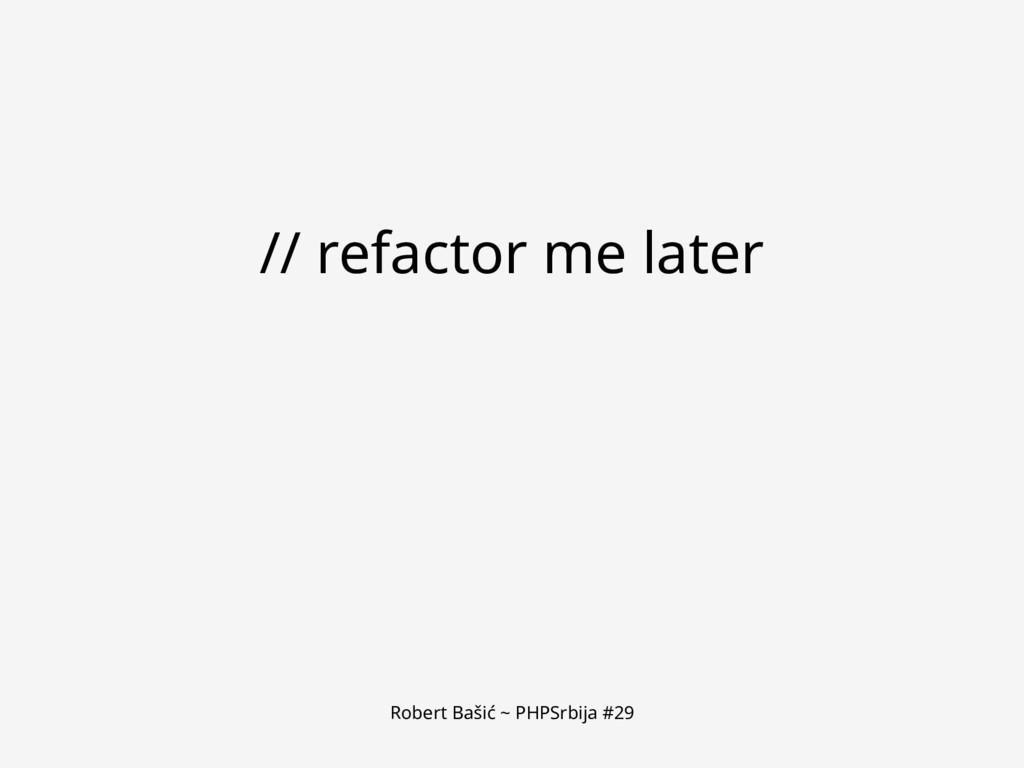 Robert Bašić ~ PHPSrbija #29 // refactor me lat...