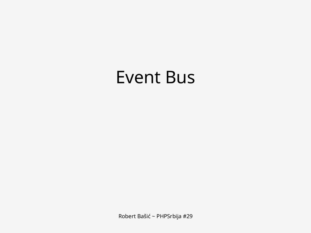 Robert Bašić ~ PHPSrbija #29 Event Bus