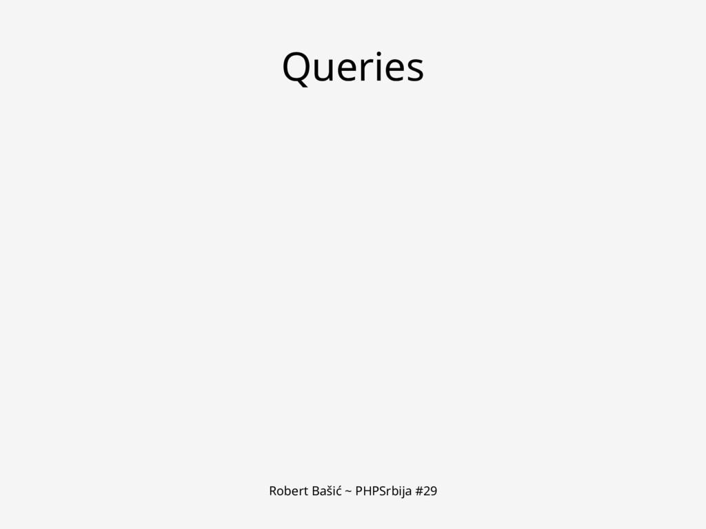 Robert Bašić ~ PHPSrbija #29 Queries