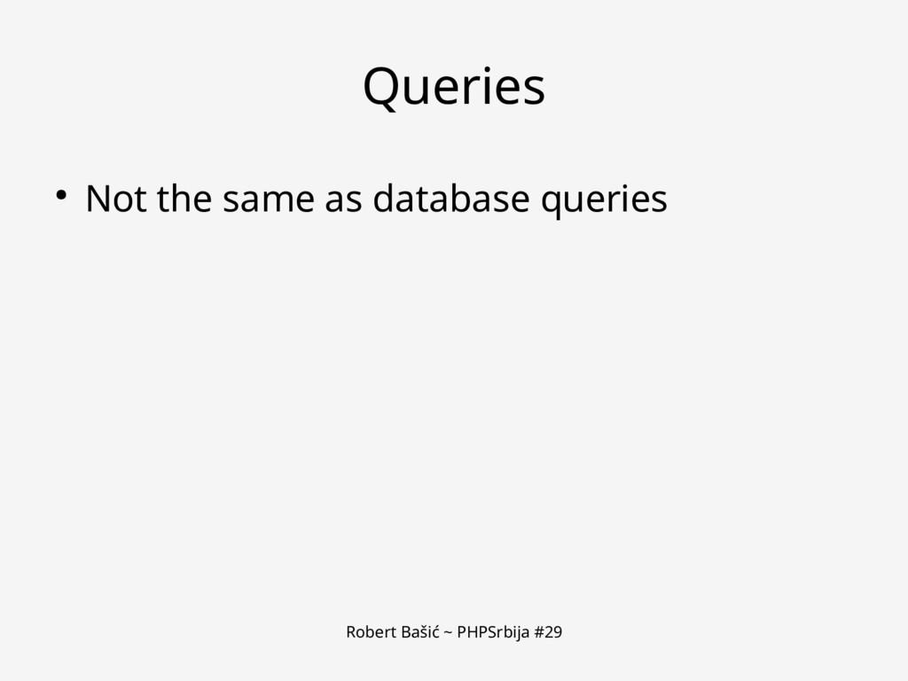 Robert Bašić ~ PHPSrbija #29 Queries ● Not the ...