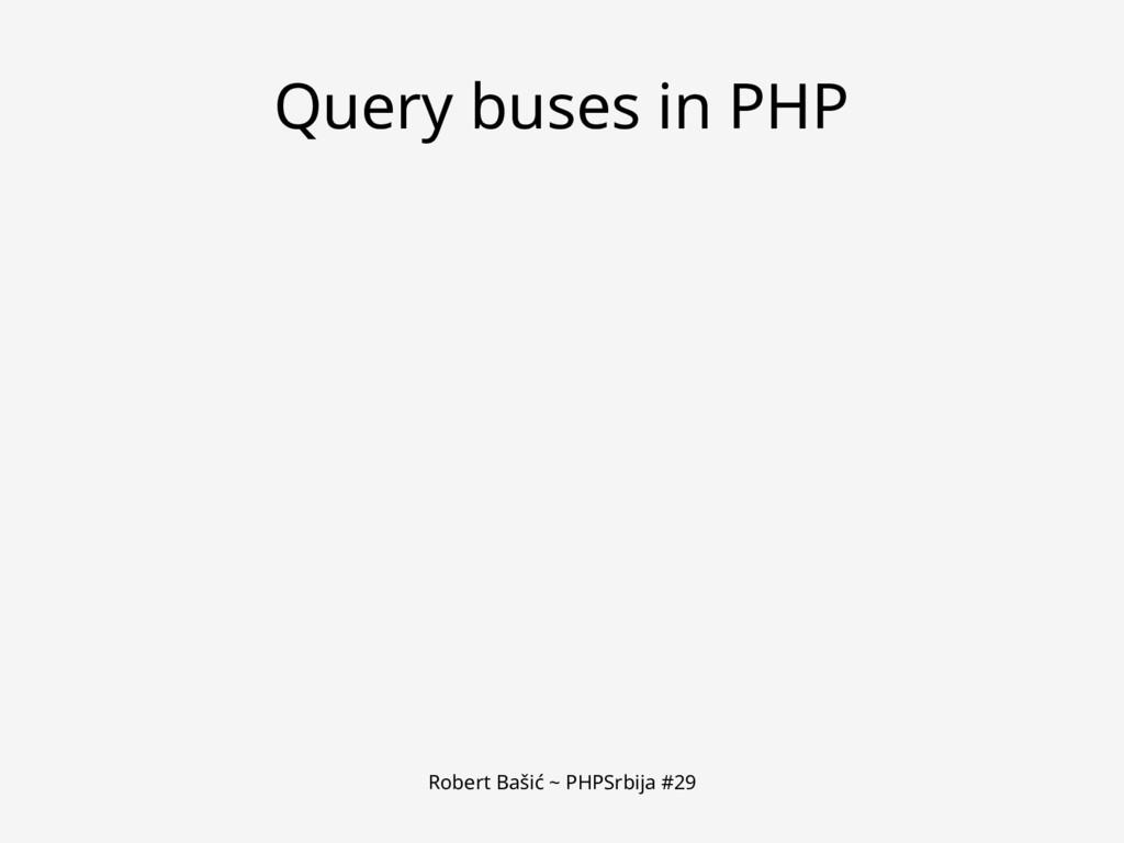 Robert Bašić ~ PHPSrbija #29 Query buses in PHP