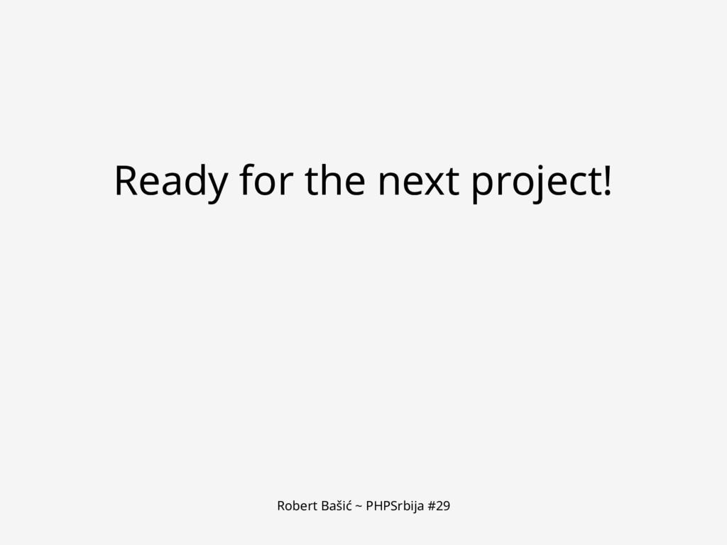 Robert Bašić ~ PHPSrbija #29 Ready for the next...