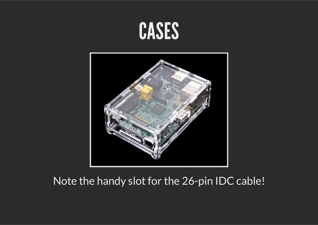 CASES Note the handy slot for the 26-pin IDC ca...