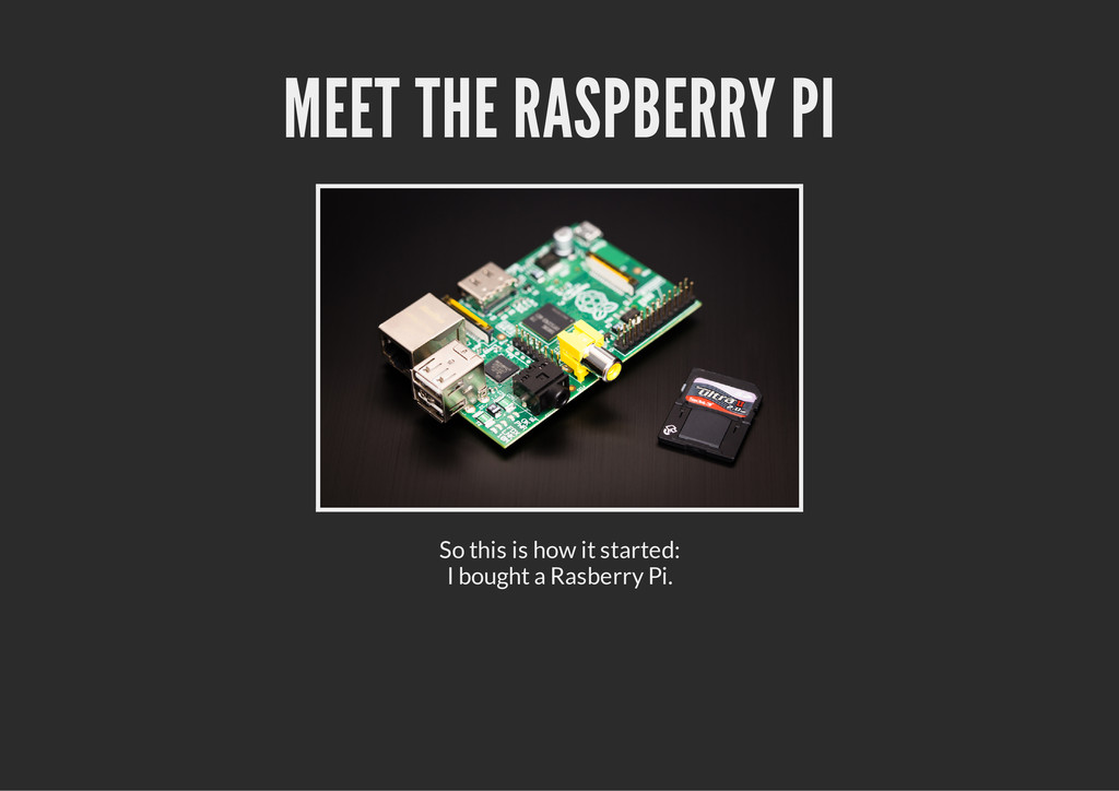 MEET THE RASPBERRY PI So this is how it started...