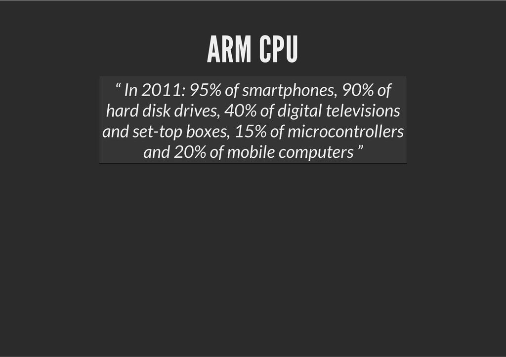 "ARM CPU "" In 2011: 95% of smartphones, 90% of h..."