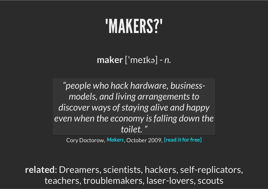 """""""MAKERS?"""" maker [ˈmeɪkә] - n. Cory Doctorow, , ..."""