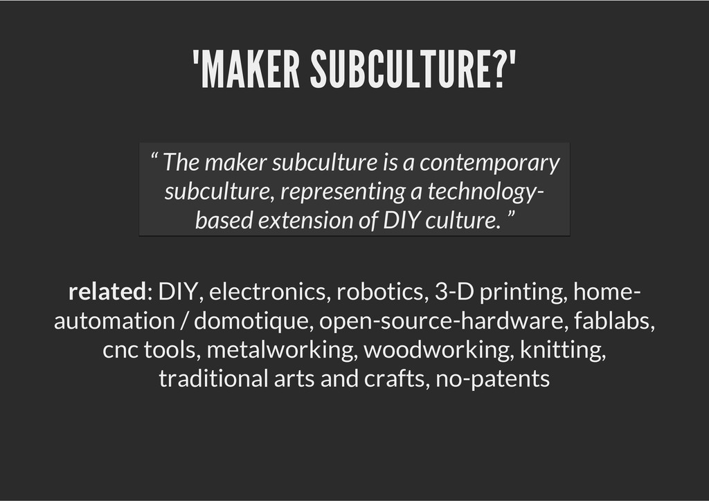 """""""MAKER SUBCULTURE?"""" related: DIY, electronics, ..."""