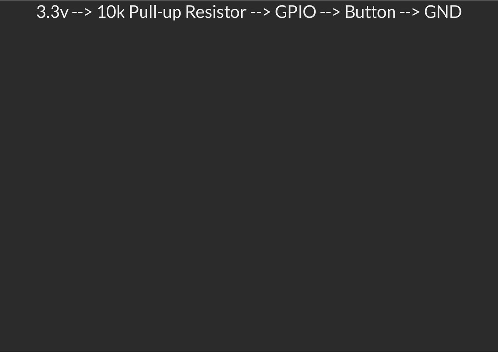 3.3v --> 10k Pull-up Resistor --> GPIO --> Butt...