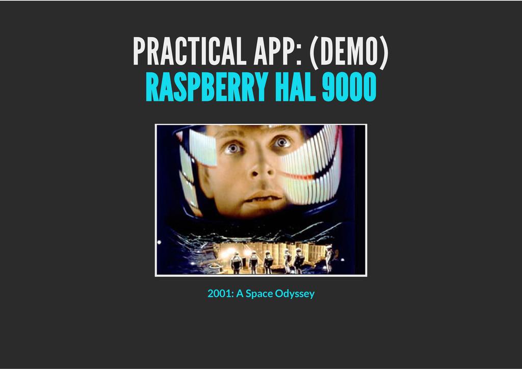 PRACTICAL APP: (DEMO) RASPBERRY HAL 9000 2001: ...