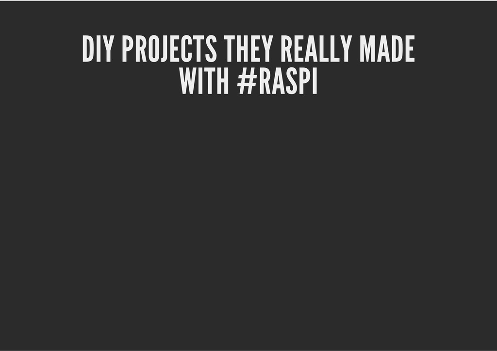 DIY PROJECTS THEY REALLY MADE WITH #RASPI