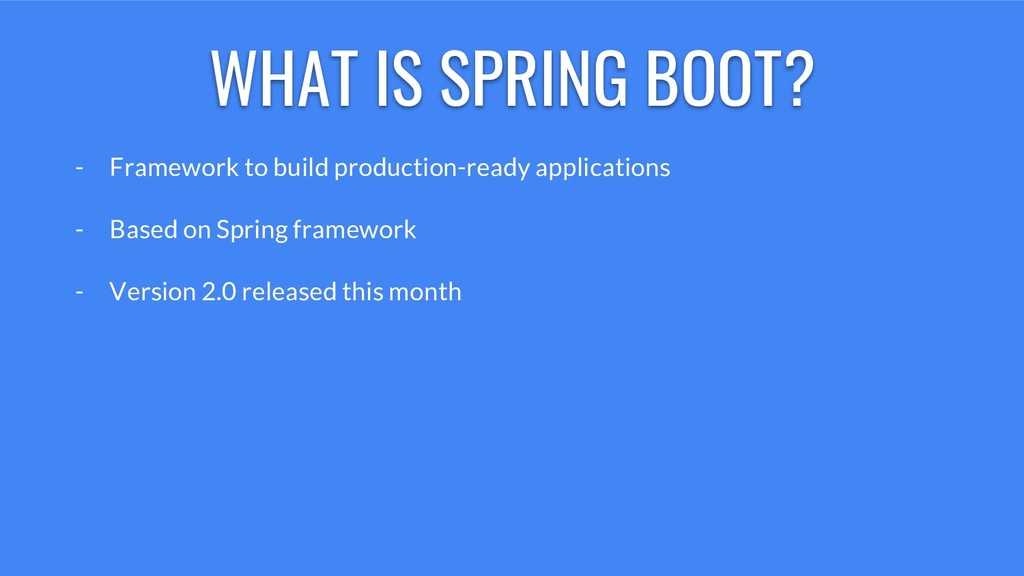 WHAT IS SPRING BOOT? - Framework to build produ...
