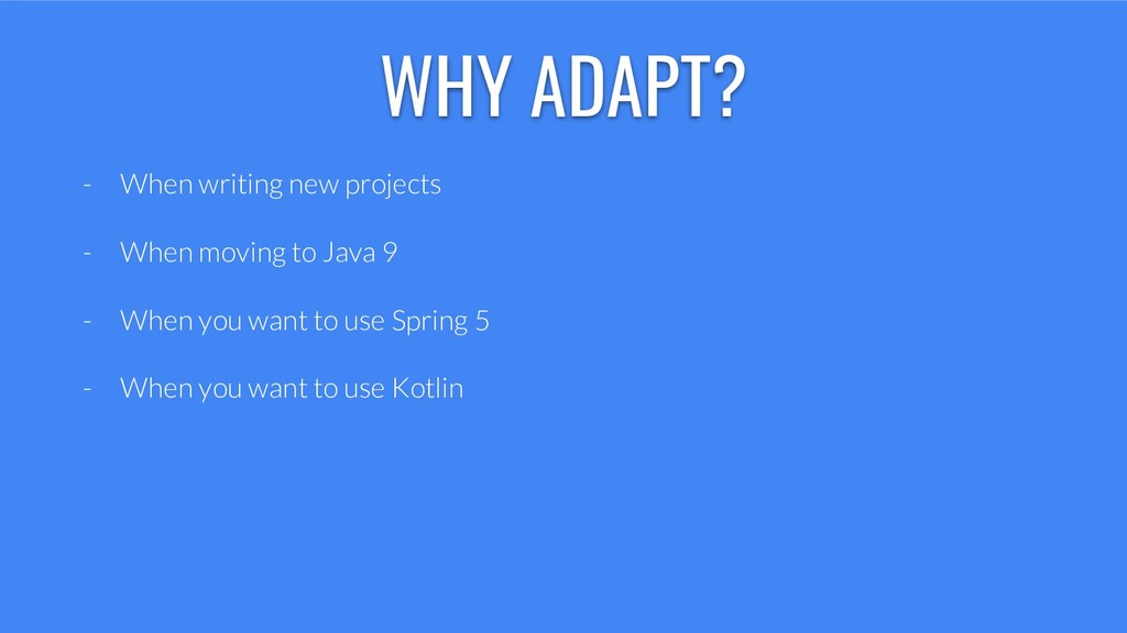 WHY ADAPT? - When writing new projects - When m...
