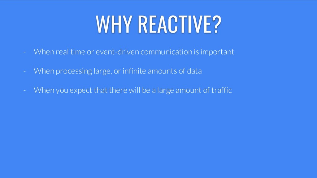 WHY REACTIVE? - When real time or event-driven ...