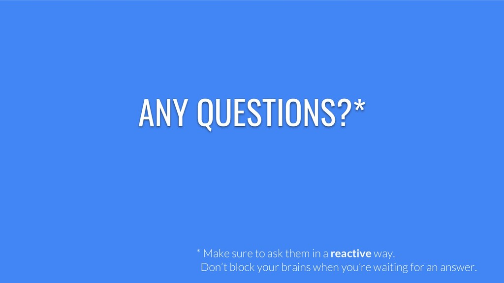 ANY QUESTIONS?* * Make sure to ask them in a re...