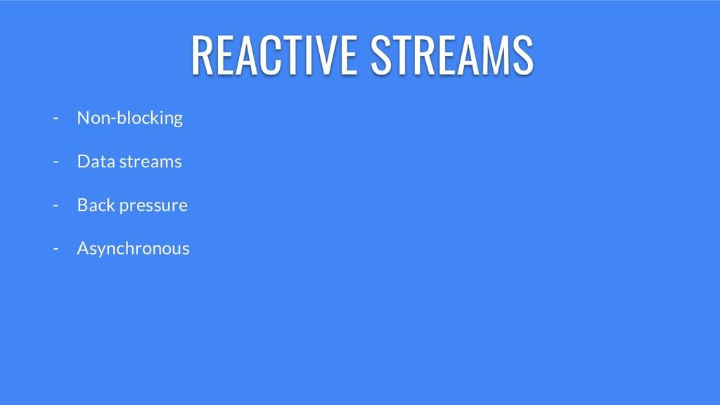 - Non-blocking - Data streams - Back pressure -...