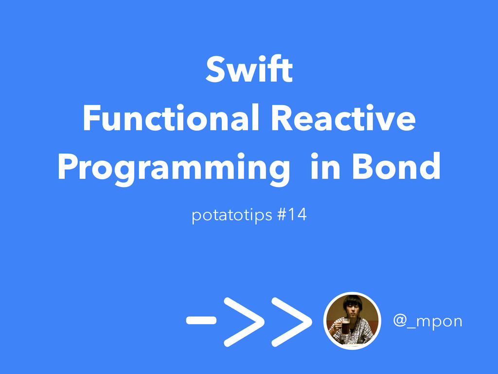 Swift Functional Reactive Programming in Bond @...
