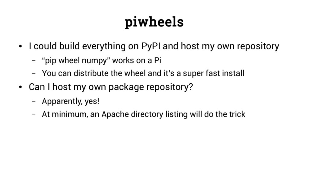 piwheels ● I could build everything on PyPI and...