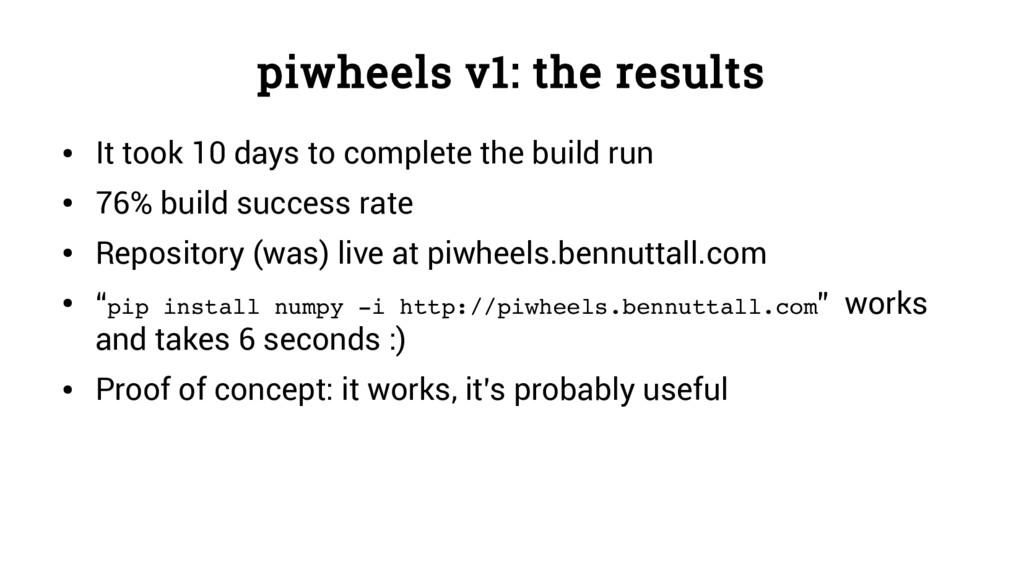 piwheels v1: the results ● It took 10 days to c...