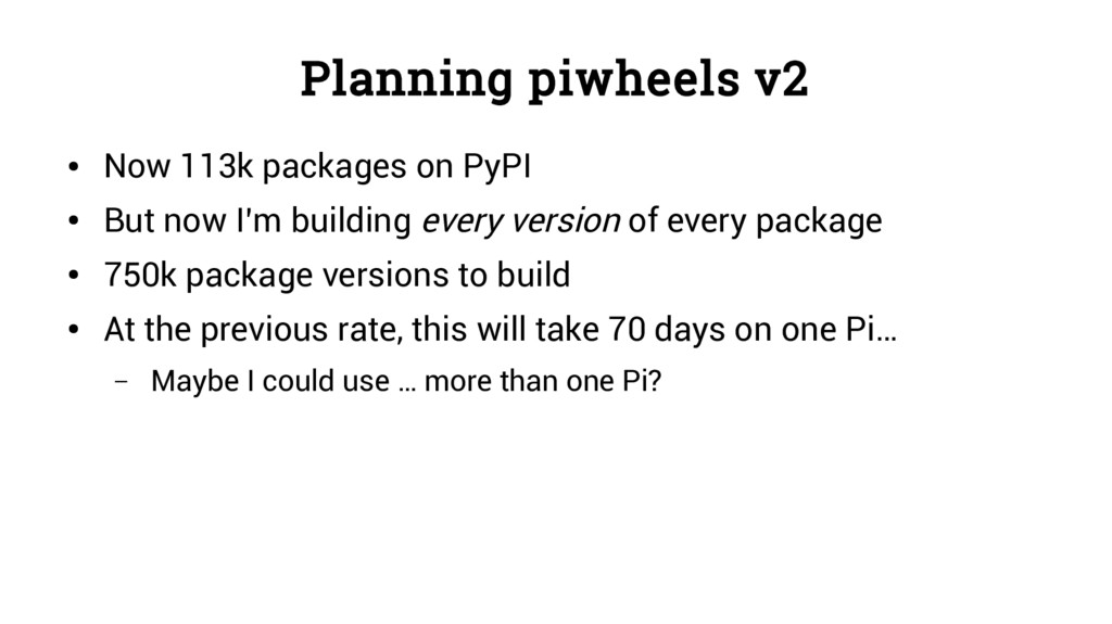 Planning piwheels v2 ● Now 113k packages on PyP...