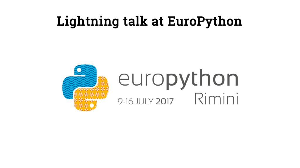 Lightning talk at EuroPython