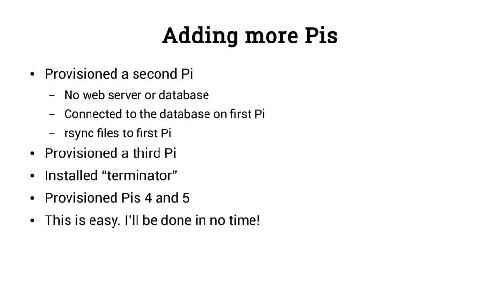 Adding more Pis ● Provisioned a second Pi – No ...