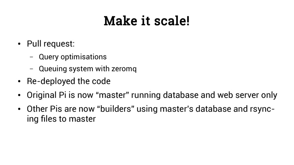Make it scale! ● Pull request: – Query optimisa...