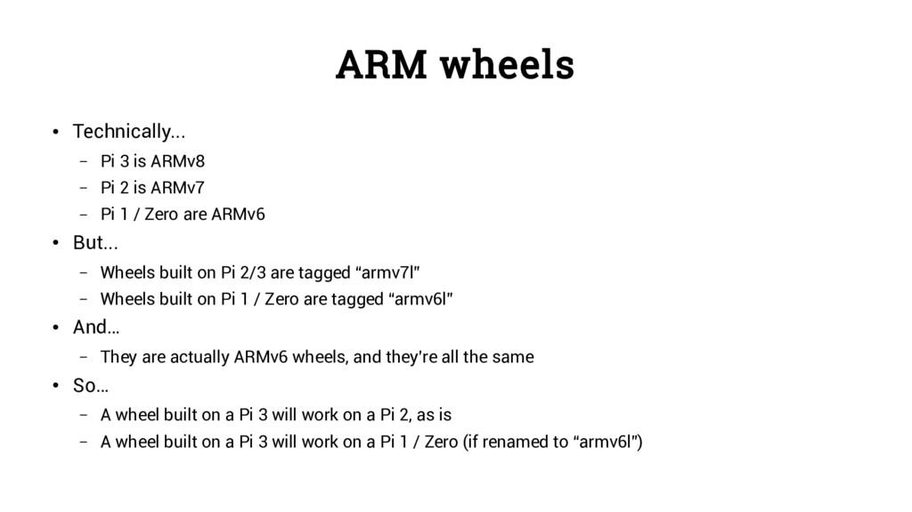 ARM wheels ● Technically... – Pi 3 is ARMv8 – P...