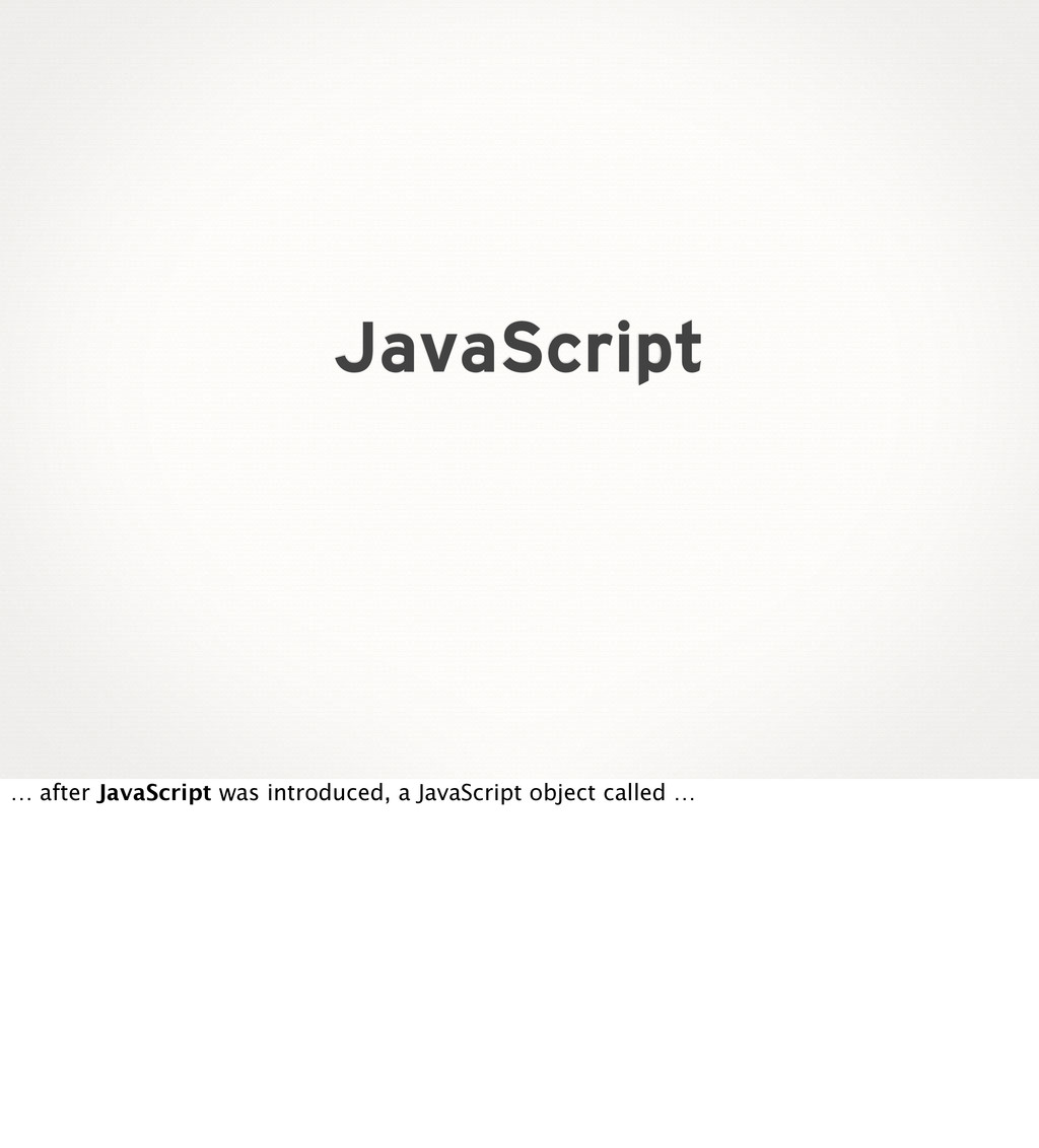 JavaScript … after JavaScript was introduced, a...