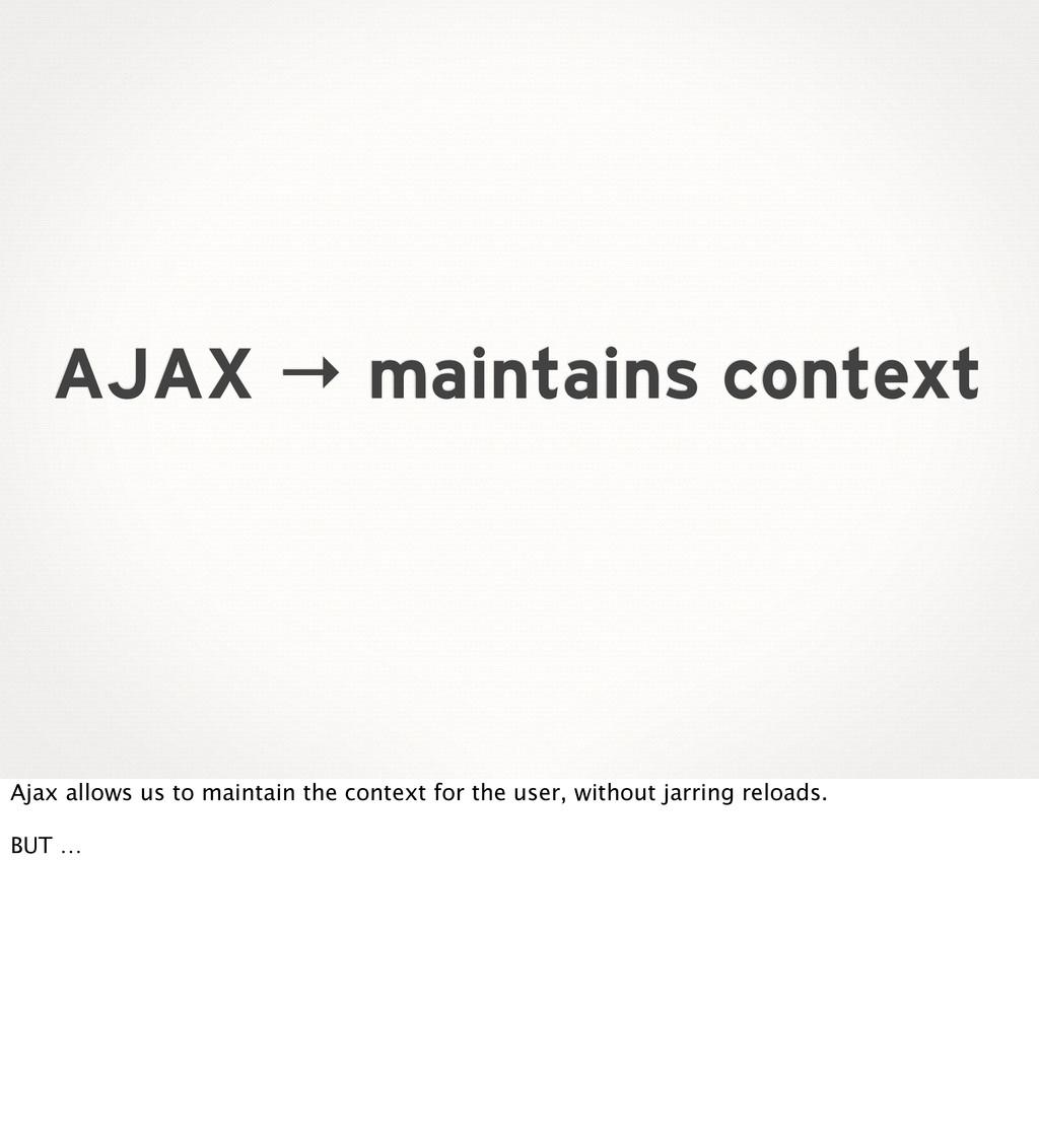 AJAX → maintains context Ajax allows us to main...