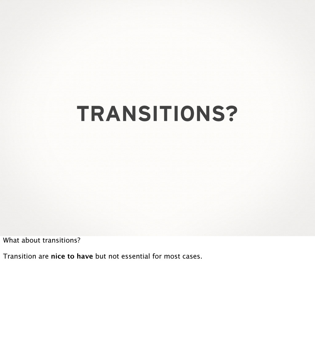 TRANSITIONS? What about transitions? Transition...