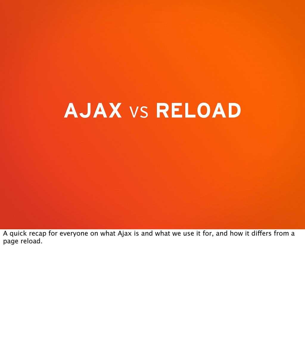 AJAX vs RELOAD A quick recap for everyone on wh...