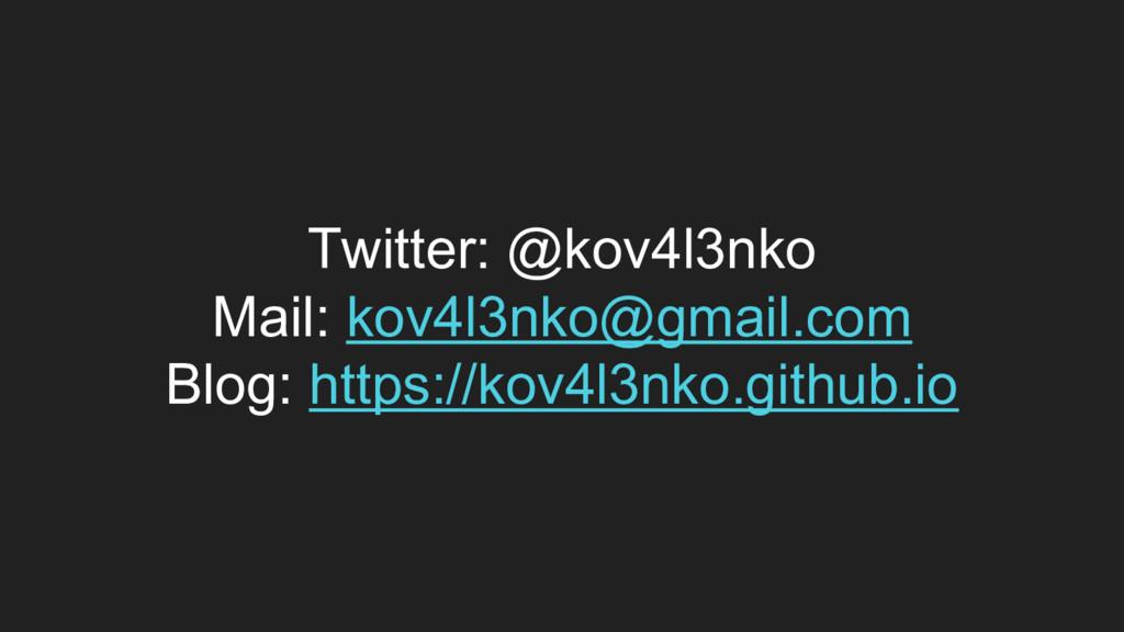 Twitter: @kov4l3nko Mail: kov4l3nko@gmail.com B...
