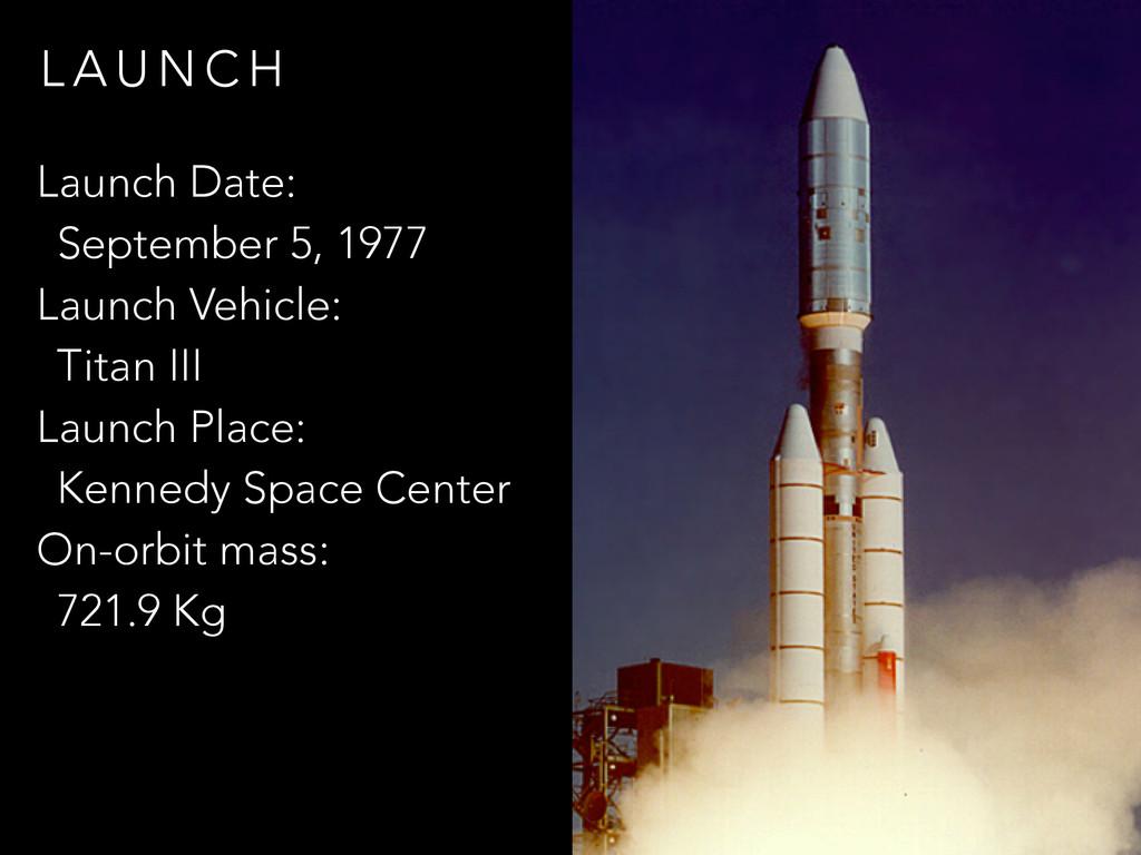L A U N C H Launch Date: September 5, 1977 Laun...