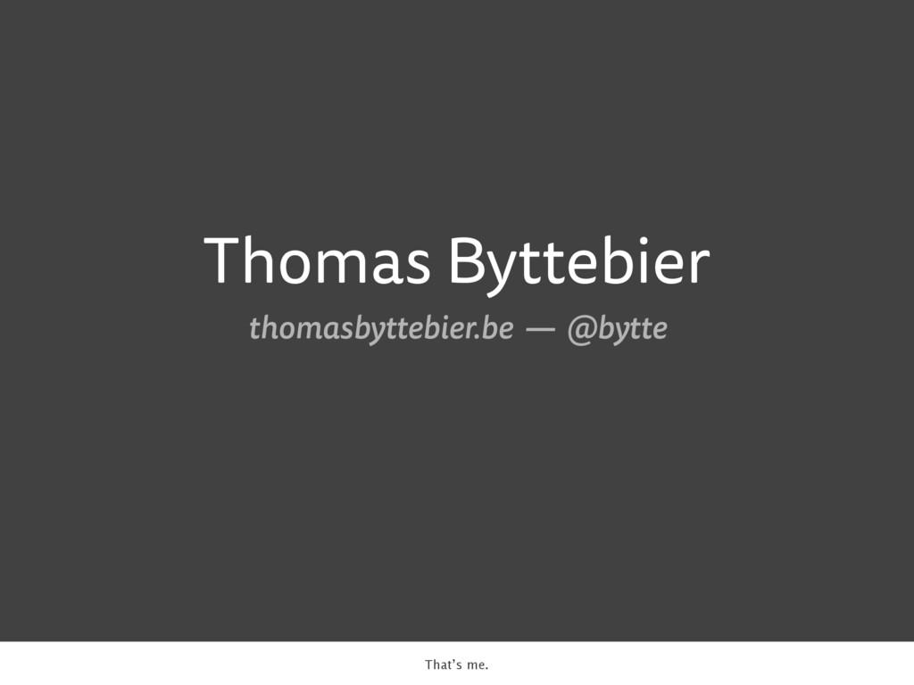 Thomas Byttebier thomasbyttebier.be — @bytte Th...