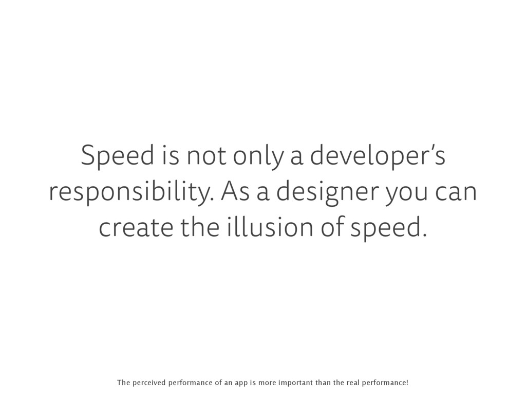 Speed is not only a developer's responsibility....