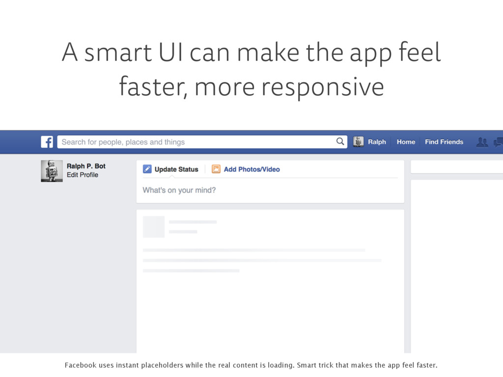 A smart UI can make the app feel faster, more r...