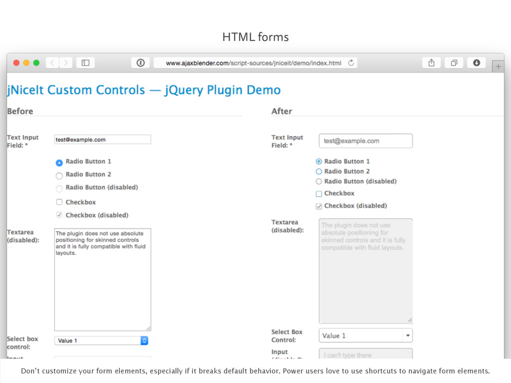 HTML forms Don't customize your form elements, ...