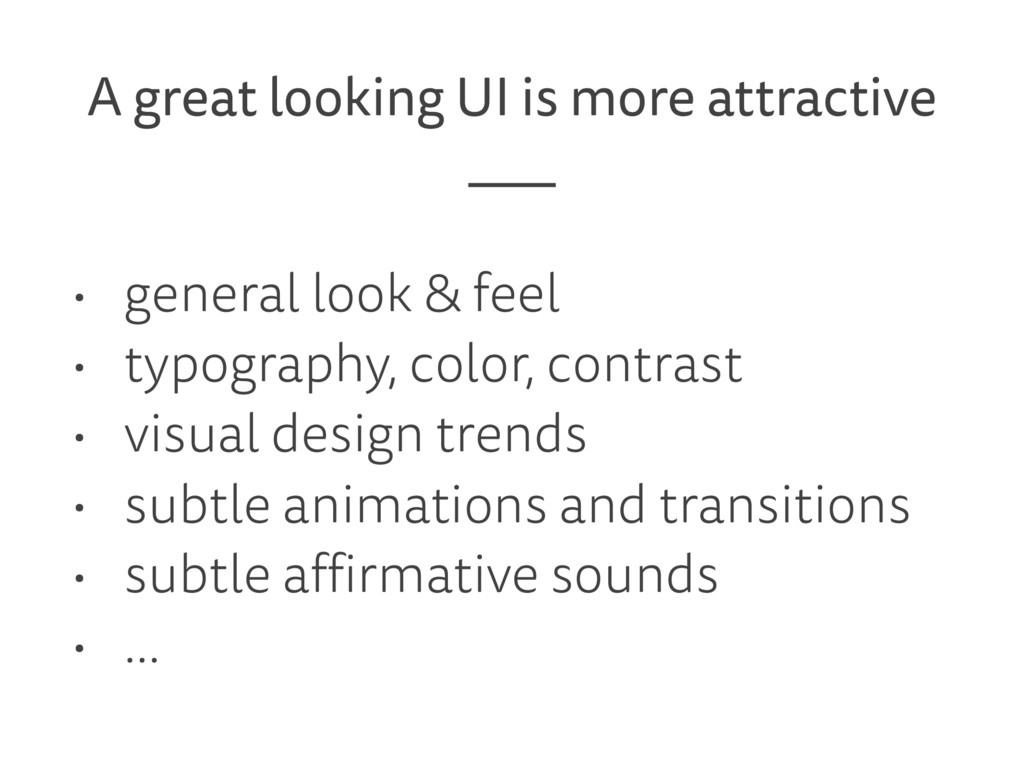 A great looking UI is more attractive • general...