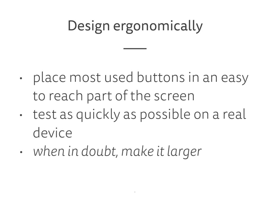 Design ergonomically • place most used buttons ...