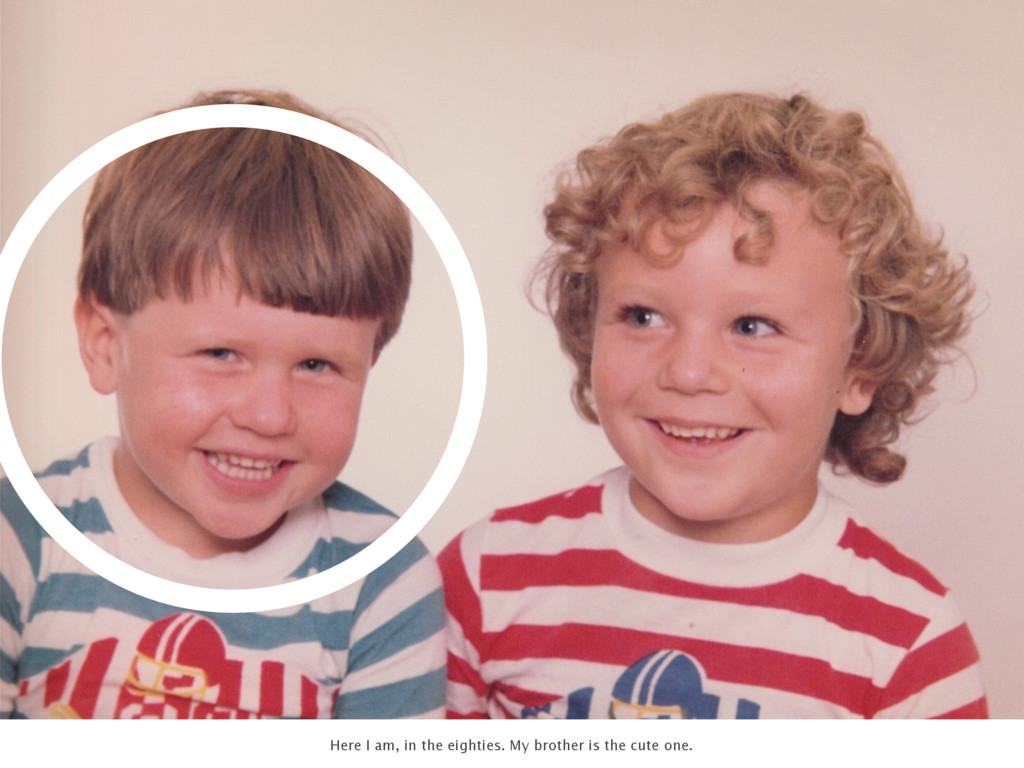 Here I am, in the eighties. My brother is the c...