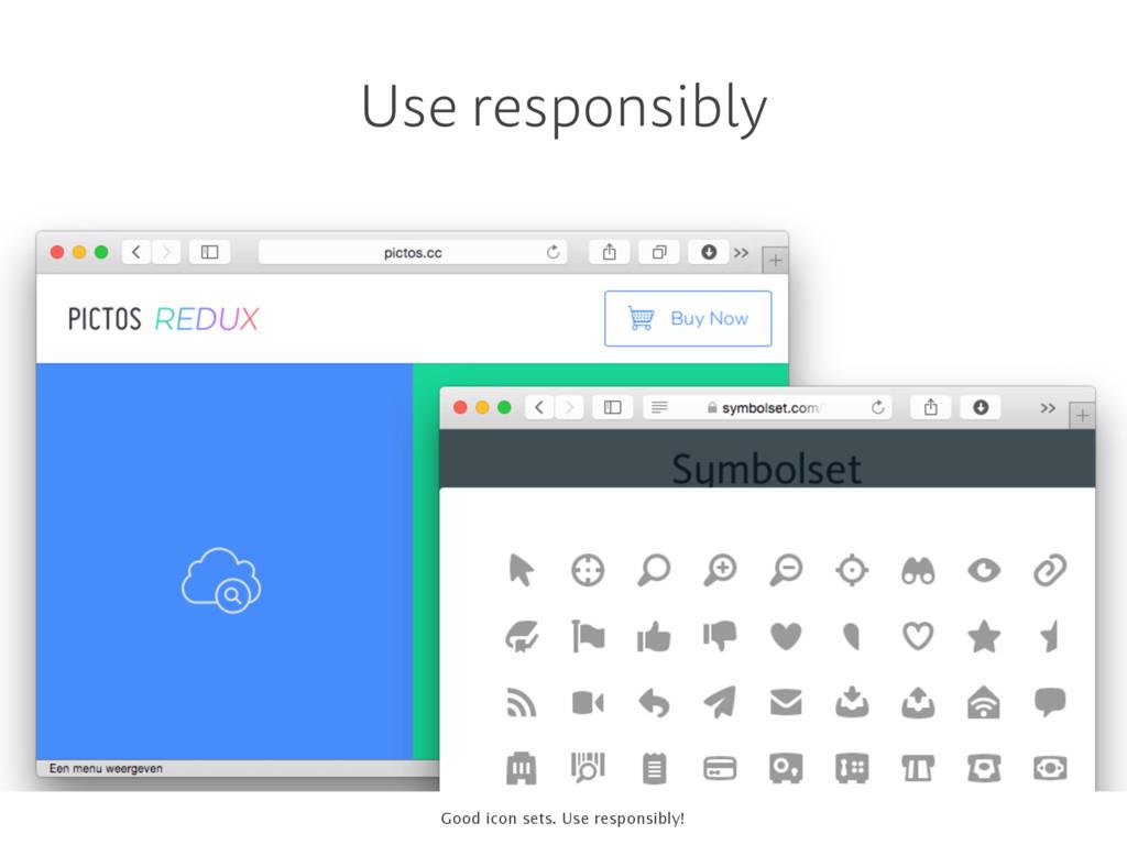 Use responsibly Good icon sets. Use responsibly!