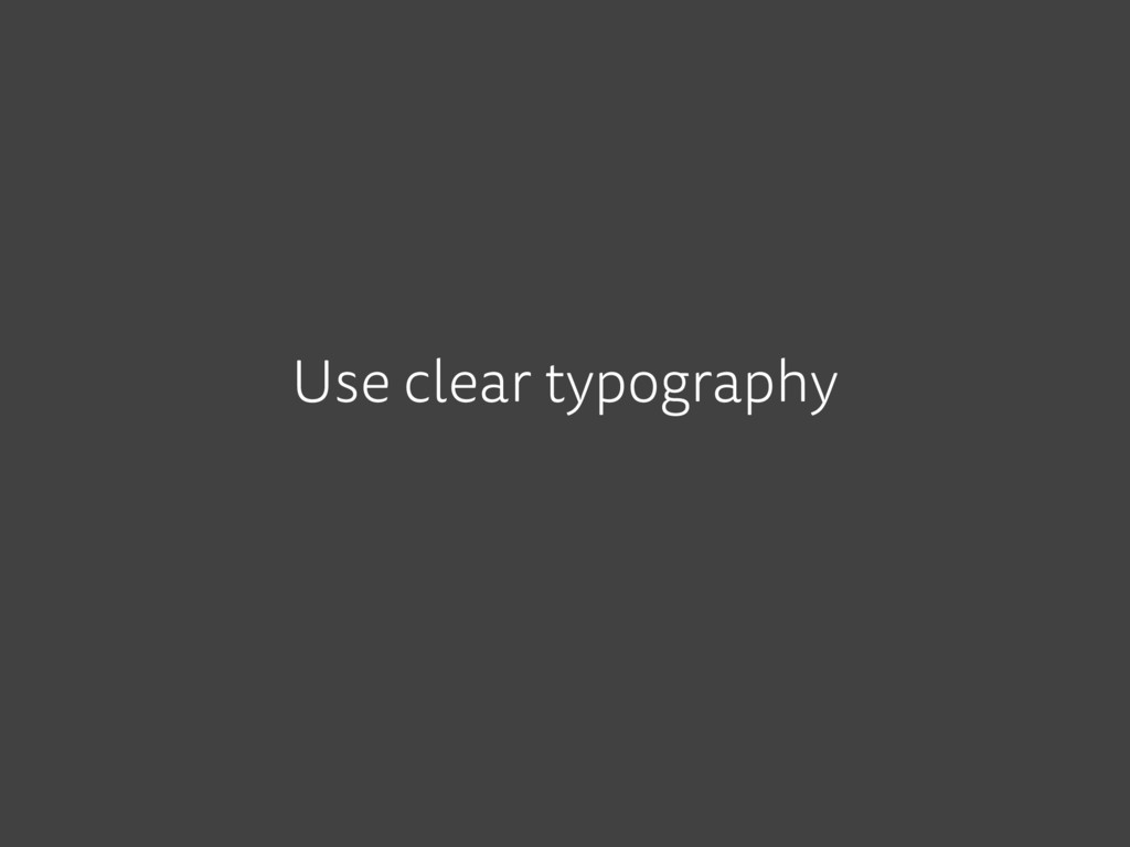Use clear typography
