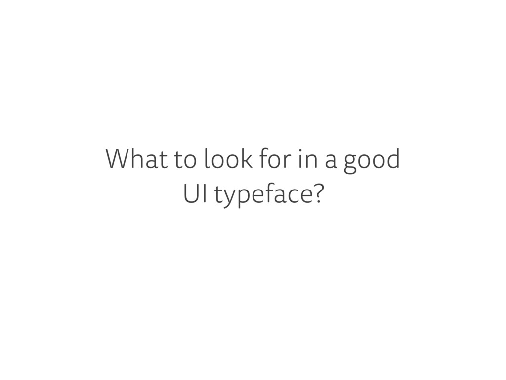 What to look for in a good UI typeface?