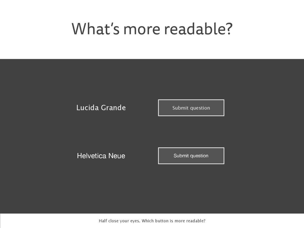 What's more readable? Lucida Grande Helvetica N...