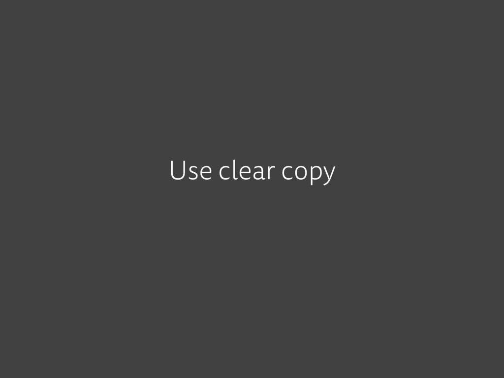 Use clear copy
