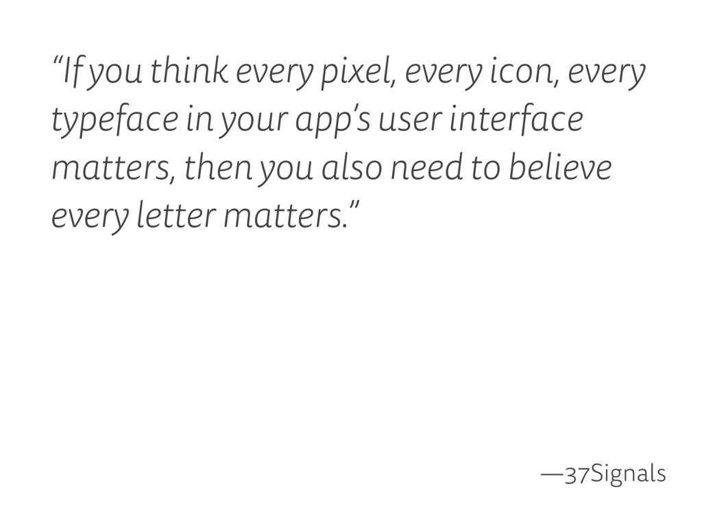 """""""If you think every pixel, every icon, every ty..."""