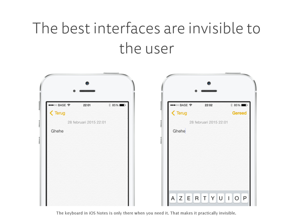 The best interfaces are invisible to the user T...