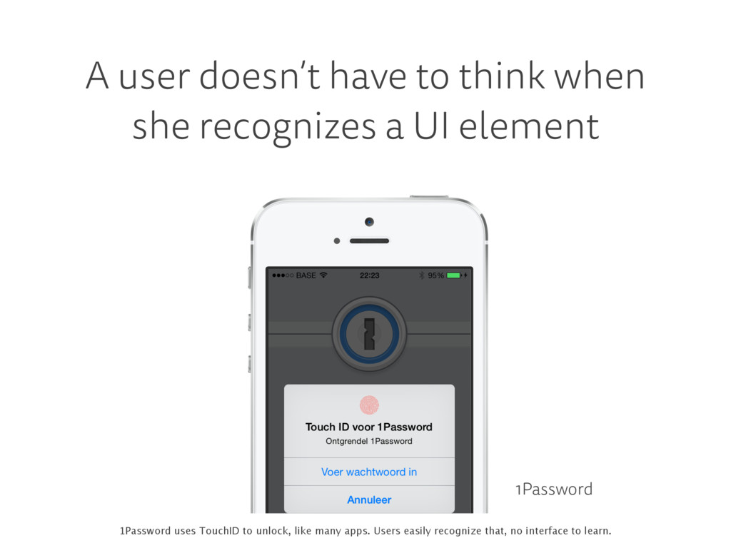 A user doesn't have to think when she recognize...