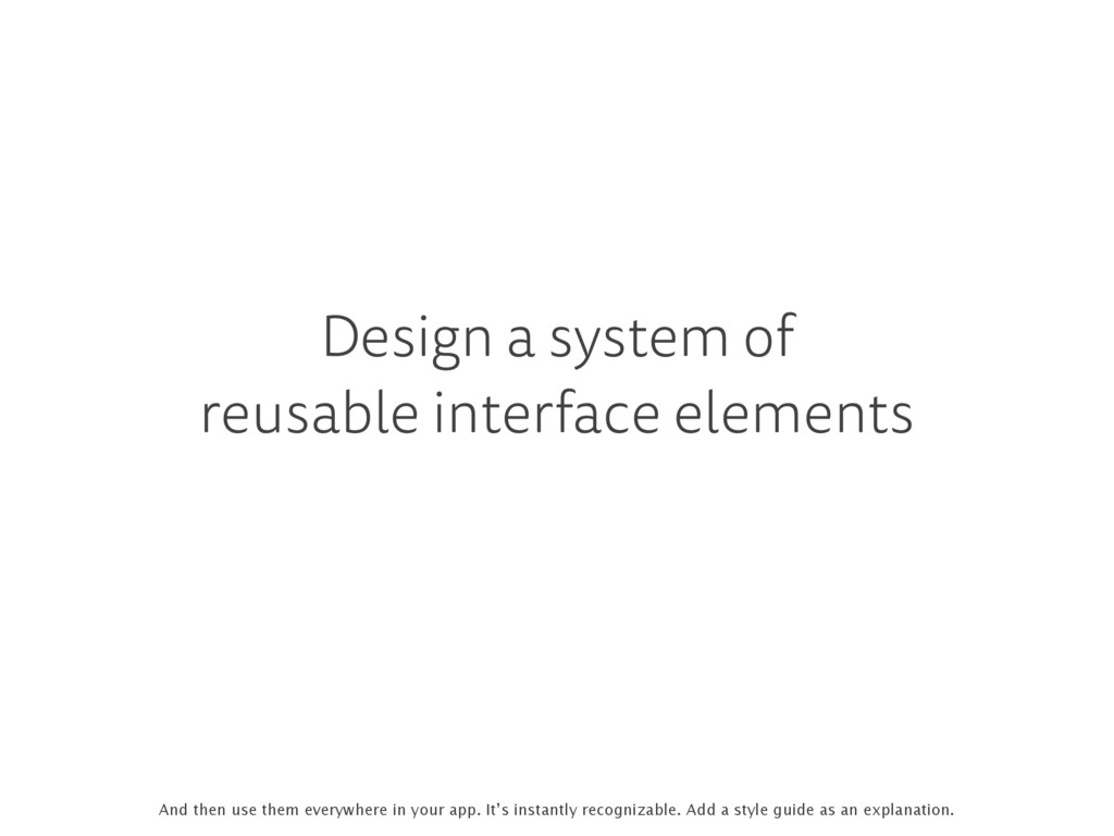 Design a system of reusable interface elements ...
