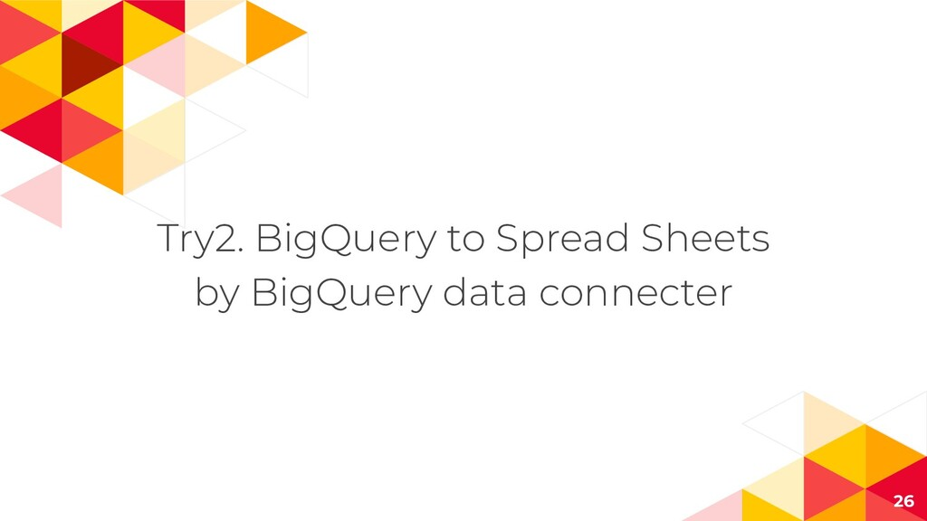 Try2. BigQuery to Spread Sheets by BigQuery dat...